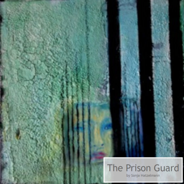 The Prison Guard by Sonja Hatzelmann